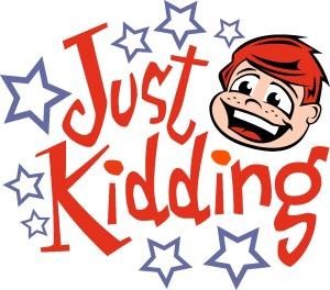 just-kidding